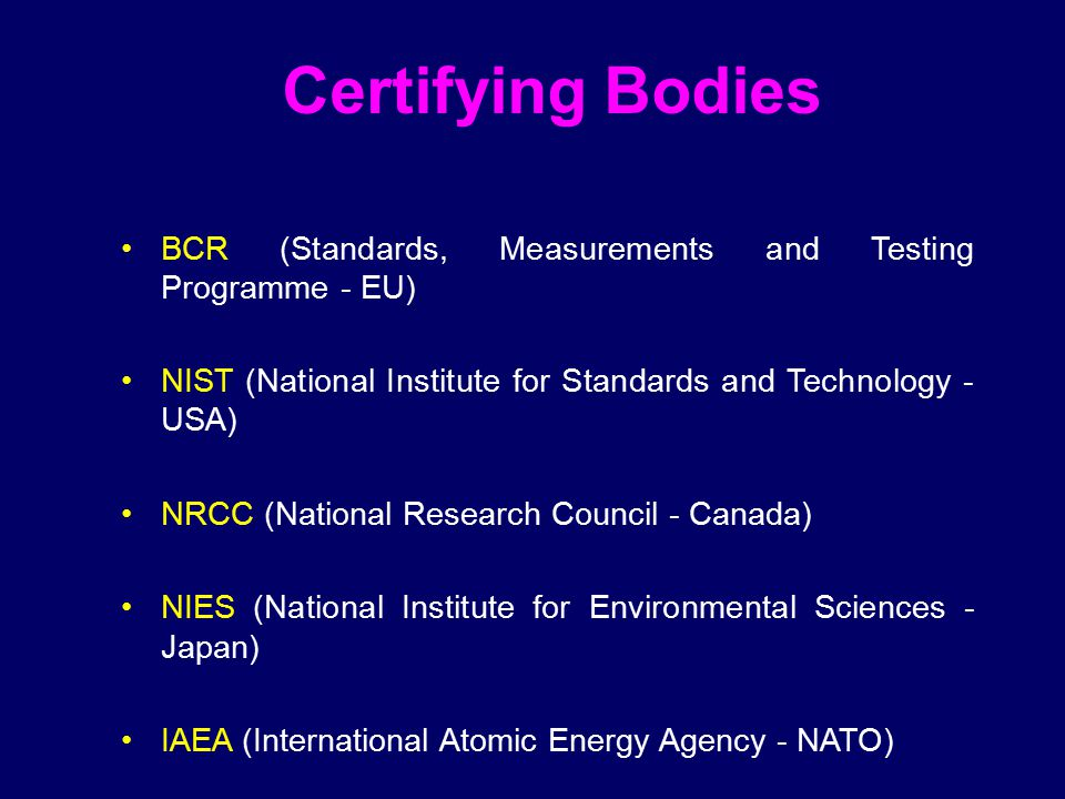 Certifying Bodies BCR (Standards, Measurements and Testing Programme - EU) NIST (National Institute for Standards and Technology - USA)