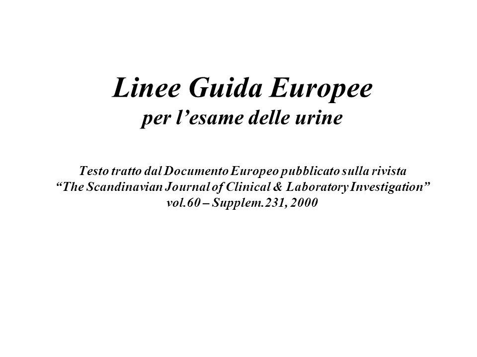 Linee Guida Europee per l'esame delle urine Testo tratto dal Documento Europeo pubblicato sulla rivista The Scandinavian Journal of Clinical & Laboratory Investigation vol.60 – Supplem.231, 2000