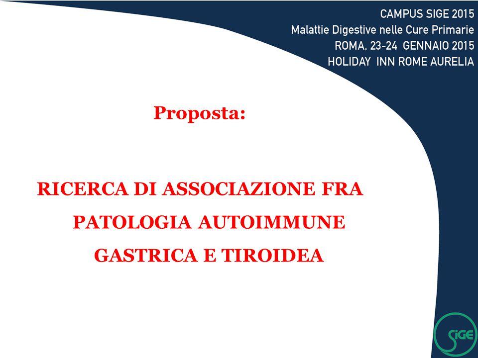 Proposta: RICERCA DI ASSOCIAZIONE FRA PATOLOGIA AUTOIMMUNE GASTRICA E TIROIDEA