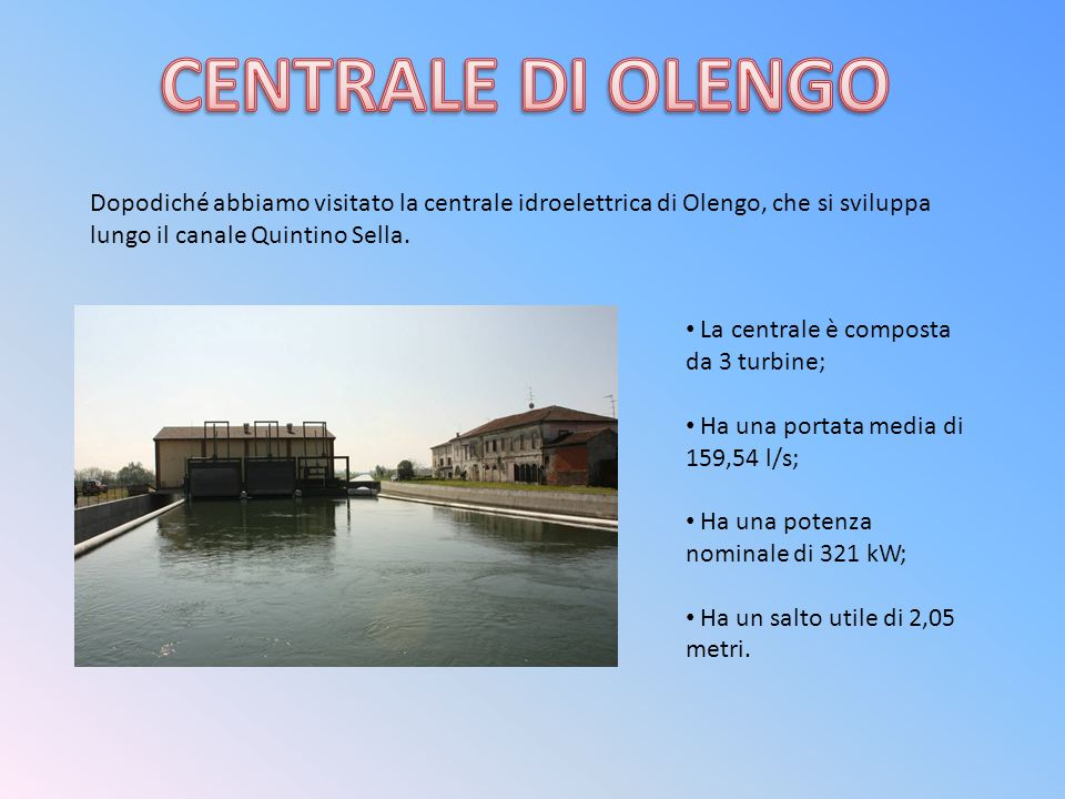 CENTRALE DI OLENGO Dopodiché abbiamo visitato la centrale idroelettrica di Olengo, che si sviluppa lungo il canale Quintino Sella.