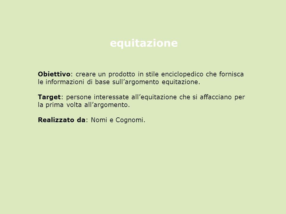 equitazione Obiettivo: creare un prodotto in stile enciclopedico che fornisca le informazioni di base sull'argomento equitazione.