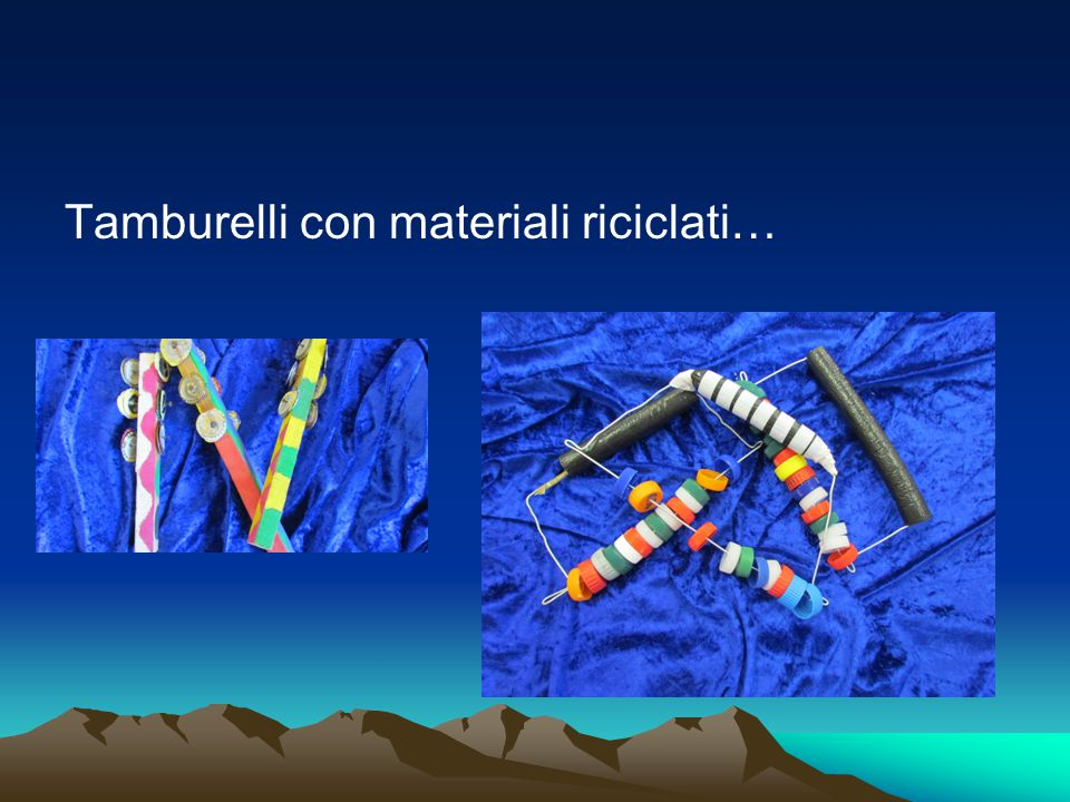 Tamburelli con materiali riciclati…