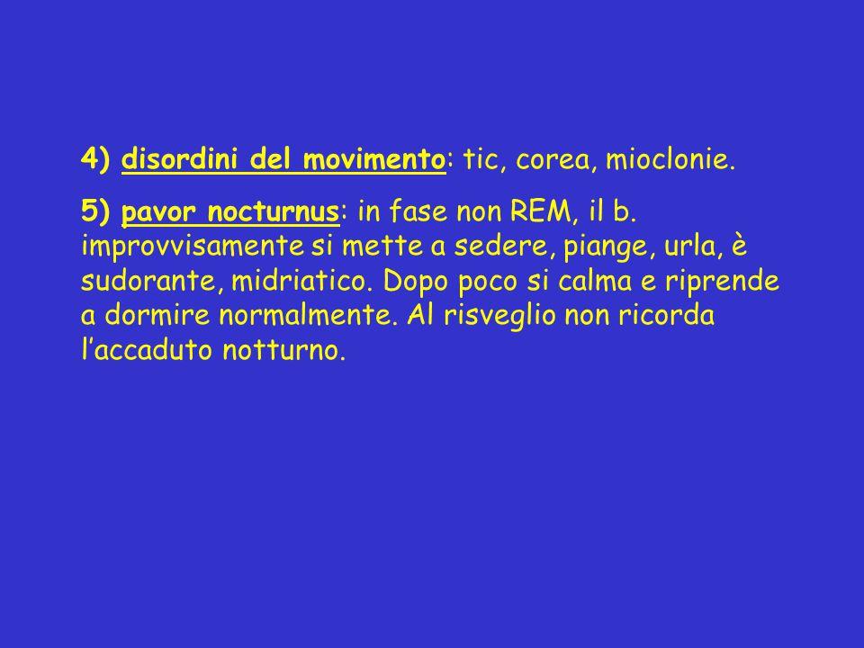 4) disordini del movimento: tic, corea, mioclonie.