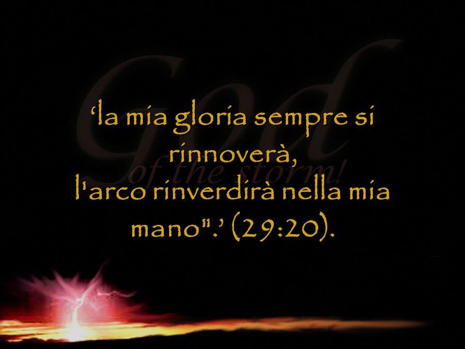 'la mia gloria sempre si rinnoverà, l arco rinverdirà nella mia mano