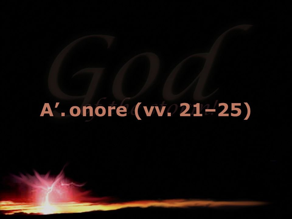 A'. onore (vv. 21–25)