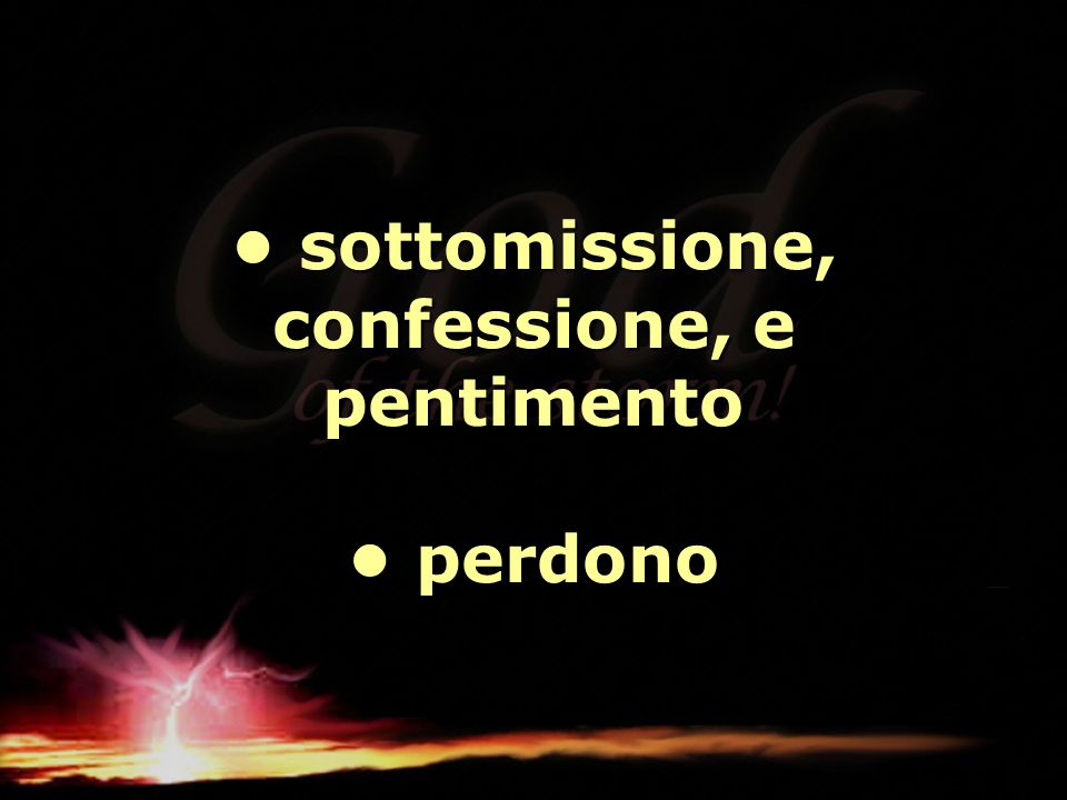 • sottomissione, confessione, e pentimento • perdono