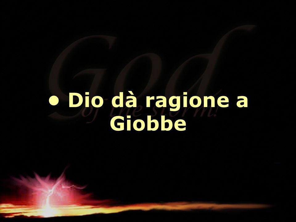 • Dio dà ragione a Giobbe