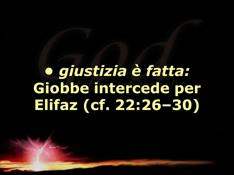 • giustizia è fatta: Giobbe intercede per Elifaz (cf. 22:26–30)
