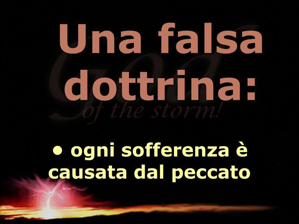• ogni sofferenza è causata dal peccato