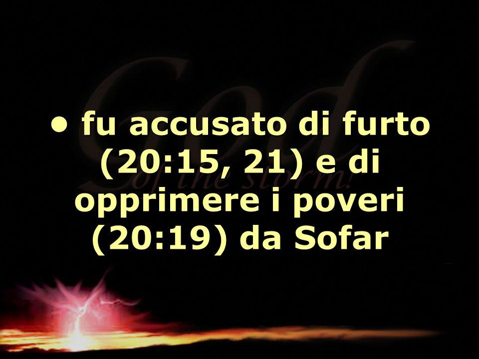 • fu accusato di furto (20:15, 21) e di opprimere i poveri (20:19) da Sofar
