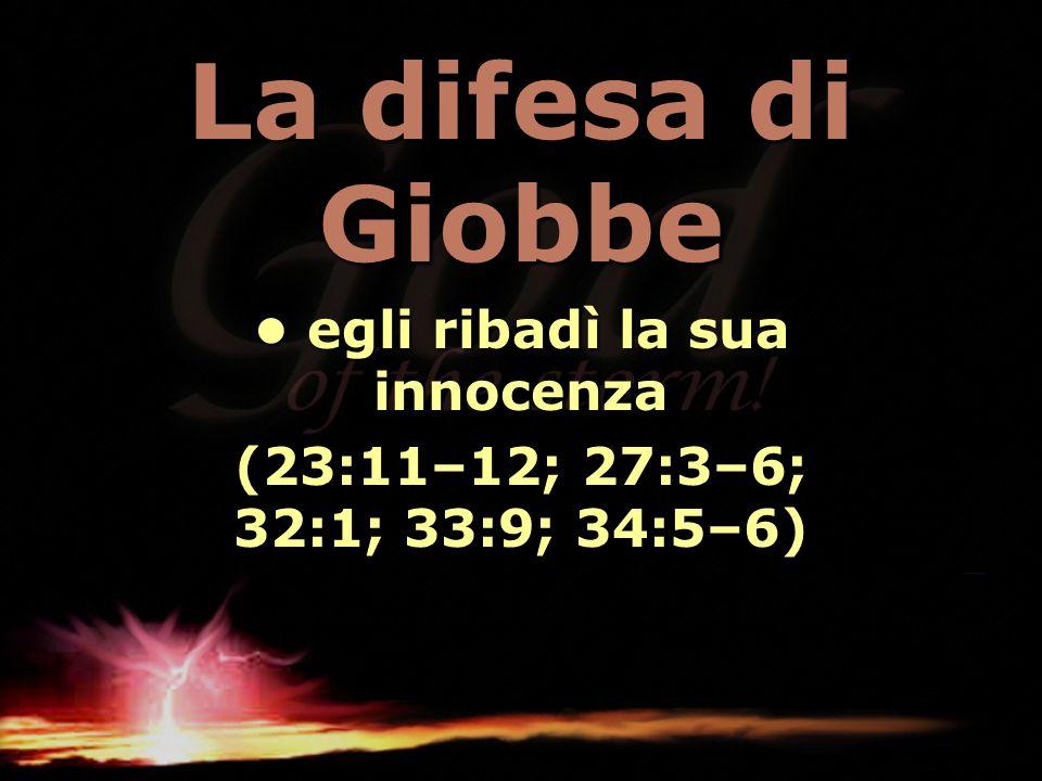 • egli ribadì la sua innocenza (23:11–12; 27:3–6; 32:1; 33:9; 34:5–6)