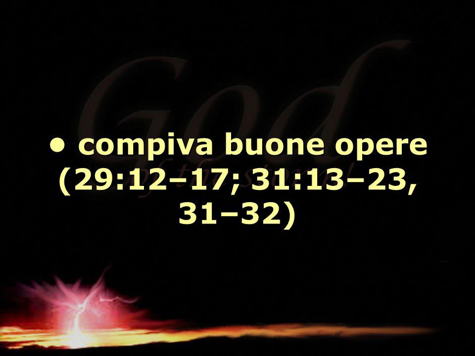 • compiva buone opere (29:12–17; 31:13–23, 31–32)