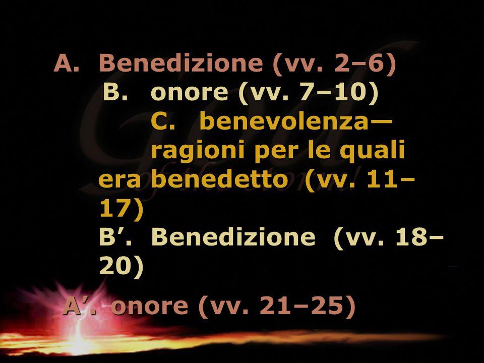 Benedizione (vv. 2–6). B. onore (vv. 7–10). C. benevolenza—
