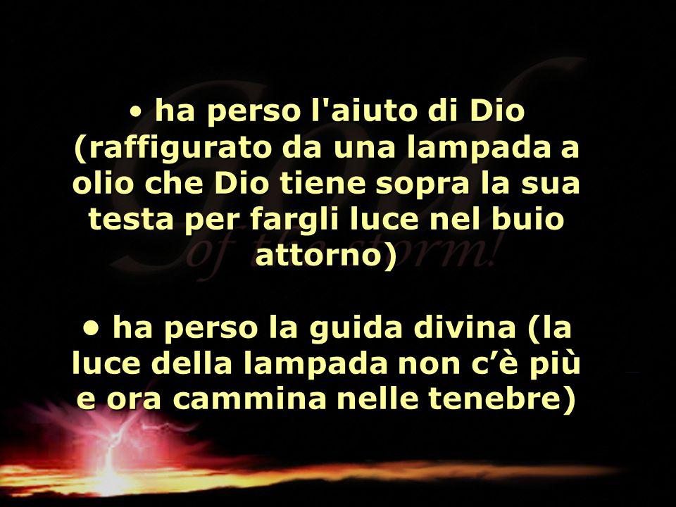 • ha perso l aiuto di Dio (raffigurato da una lampada a olio che Dio tiene sopra la sua testa per fargli luce nel buio attorno) • ha perso la guida divina (la luce della lampada non c'è più e ora cammina nelle tenebre)
