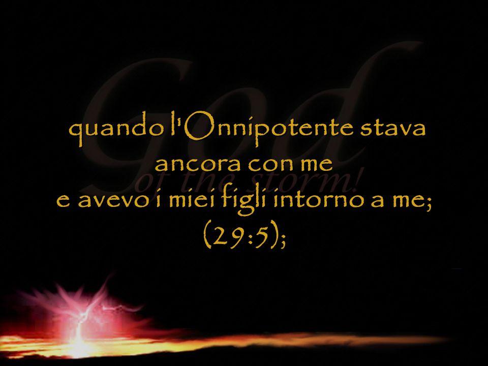 quando l Onnipotente stava ancora con me e avevo i miei figli intorno a me; (29:5);