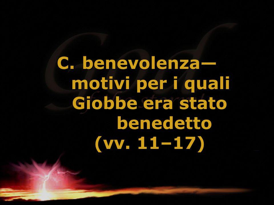 benevolenza— motivi per i quali Giobbe era stato benedetto (vv. 11–17)