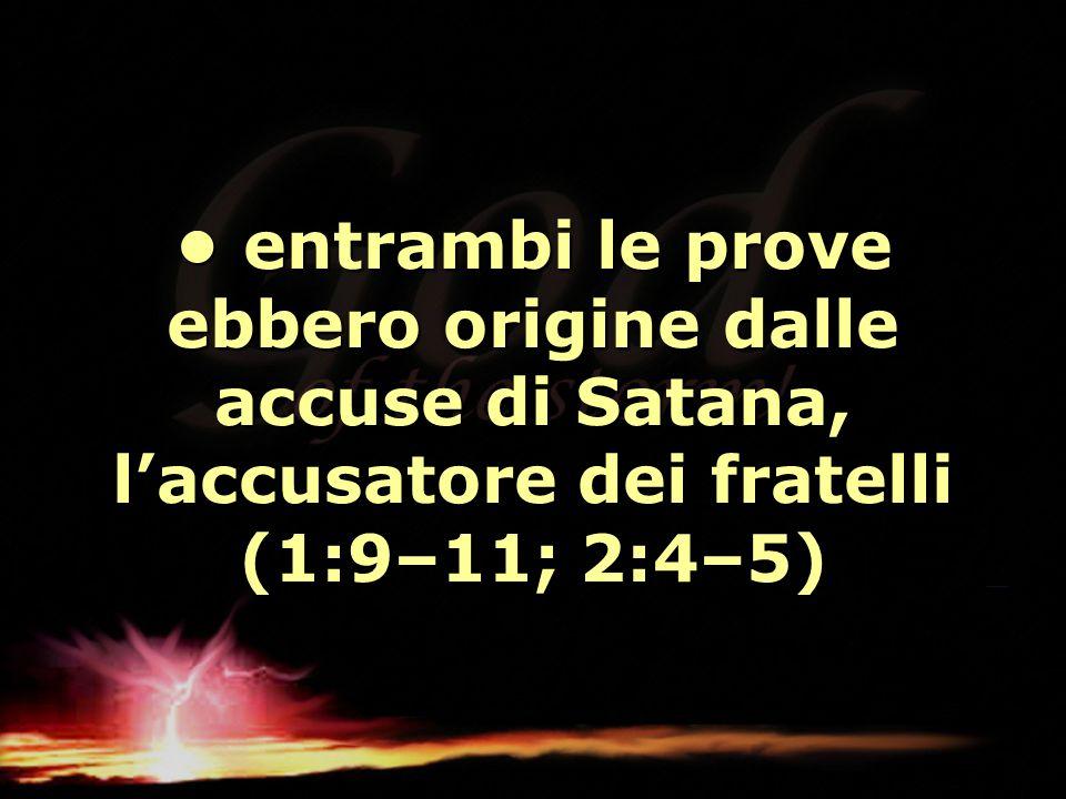 • entrambi le prove ebbero origine dalle accuse di Satana, l'accusatore dei fratelli (1:9–11; 2:4–5)