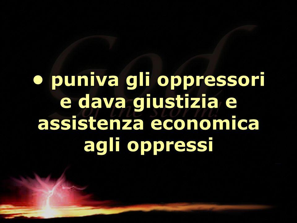 • puniva gli oppressori e dava giustizia e assistenza economica agli oppressi