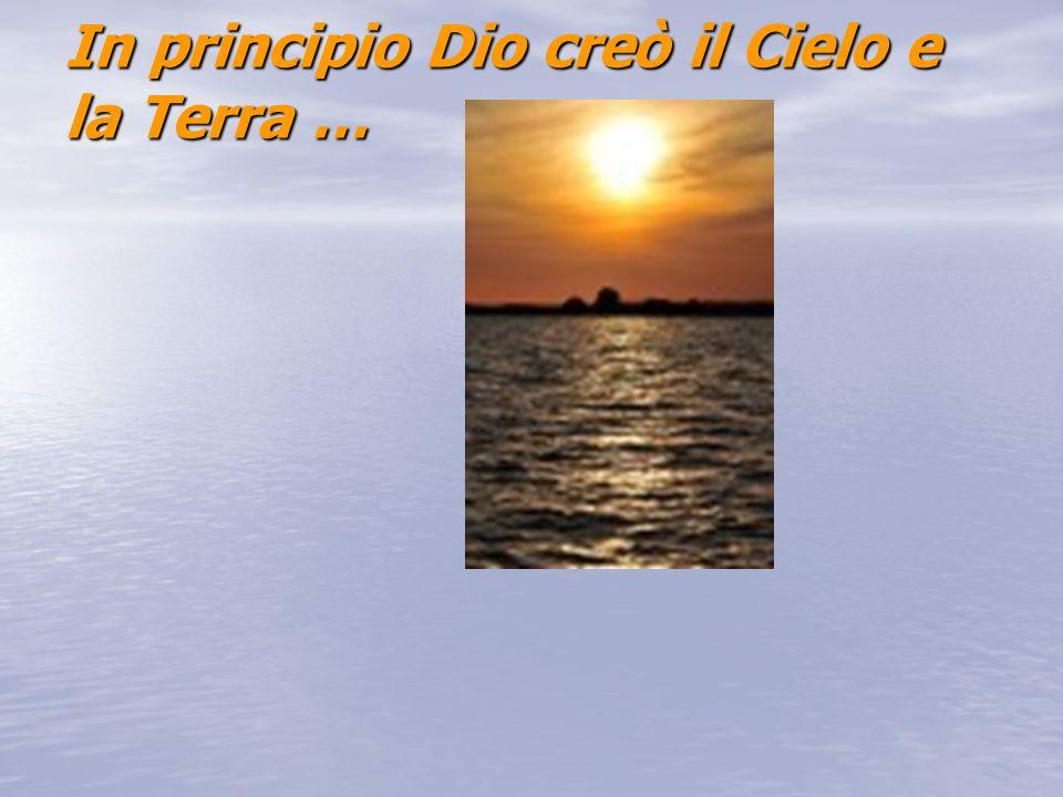 In principio Dio creò il Cielo e la Terra …