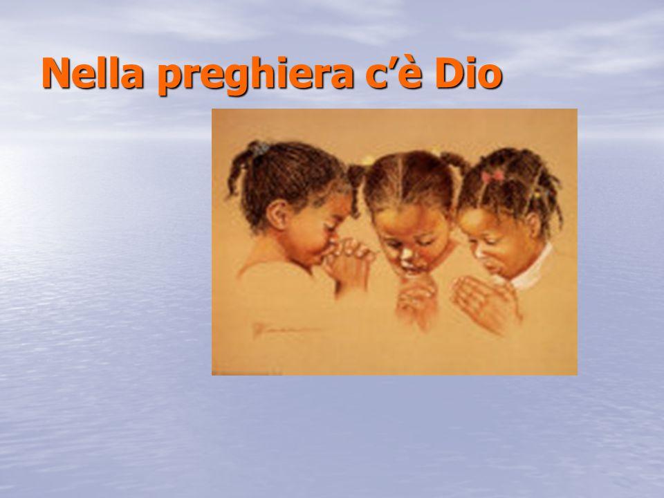 Nella preghiera c'è Dio