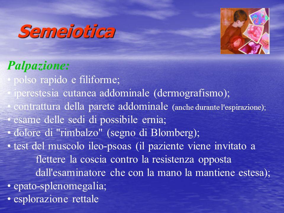 Semeiotica Palpazione: polso rapido e filiforme;