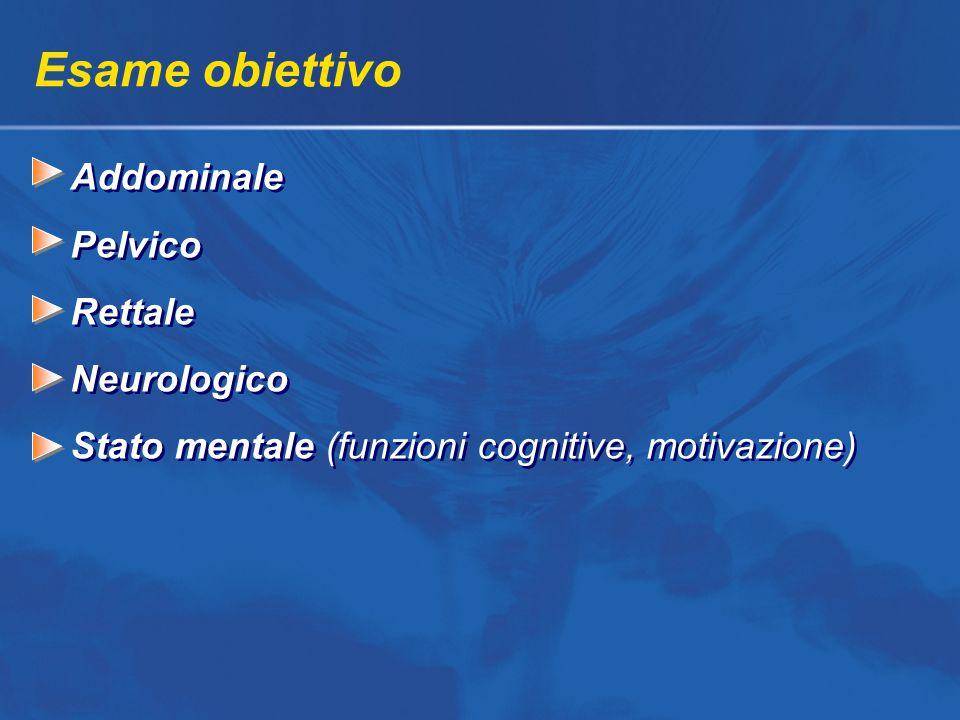 Esame obiettivo Addominale Pelvico Rettale Neurologico