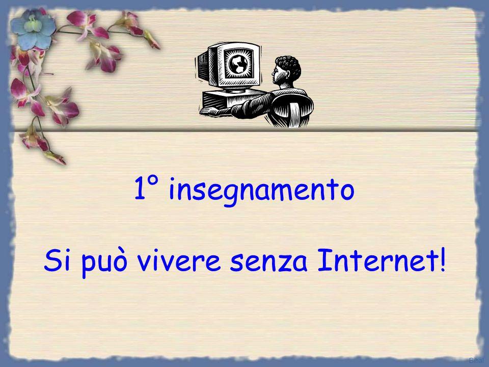 1° insegnamento Si può vivere senza Internet!