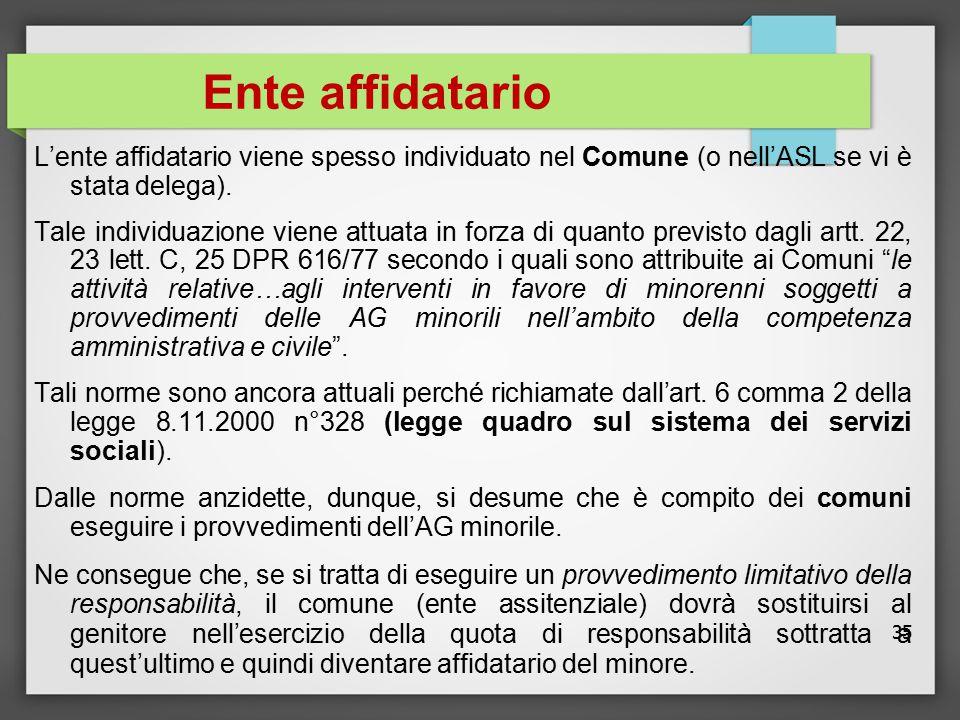 Ente affidatario L'ente affidatario viene spesso individuato nel Comune (o nell'ASL se vi è stata delega).
