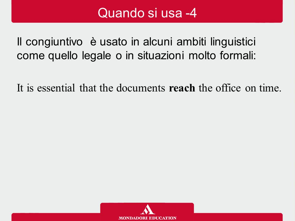 Quando si usa -4 Il congiuntivo è usato in alcuni ambiti linguistici come quello legale o in situazioni molto formali: