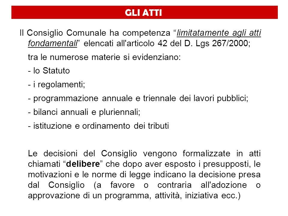 GLI ATTI Il Consiglio Comunale ha competenza limitatamente agli atti fondamentali elencati all articolo 42 del D. Lgs 267/2000;