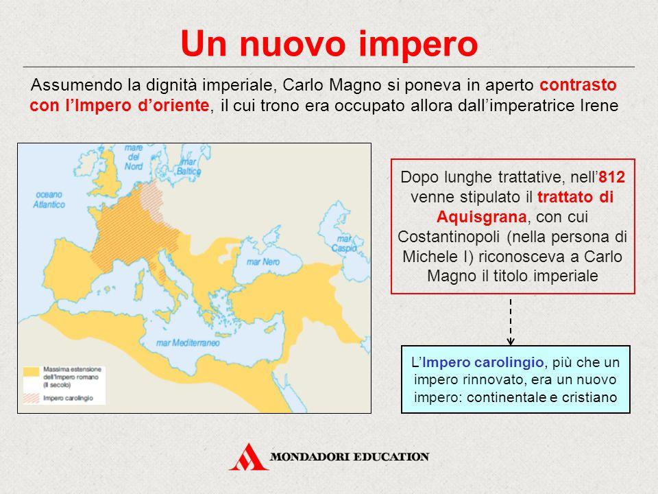 Un nuovo impero Assumendo la dignità imperiale, Carlo Magno si poneva in aperto contrasto.