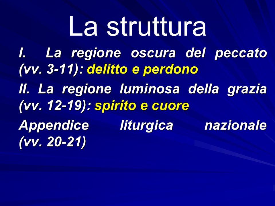 La struttura I. La regione oscura del peccato (vv. 3‑11): delitto e perdono. II. La regione luminosa della grazia (vv. 12‑19): spirito e cuore.