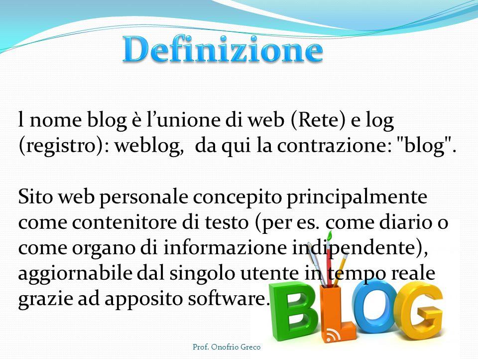 Definizione l nome blog è l'unione di web (Rete) e log (registro): weblog, da qui la contrazione: blog .