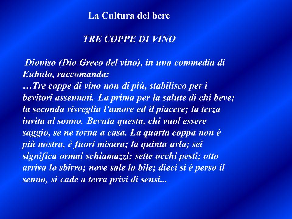 La Cultura del bere TRE COPPE DI VINO. Dioniso (Dio Greco del vino), in una commedia di Eubulo, raccomanda: