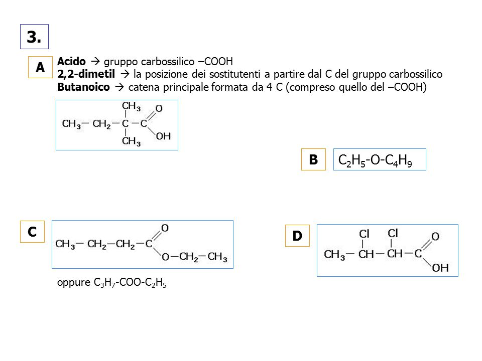 3. A B C2H5-O-C4H9 C D Acido  gruppo carbossilico –COOH