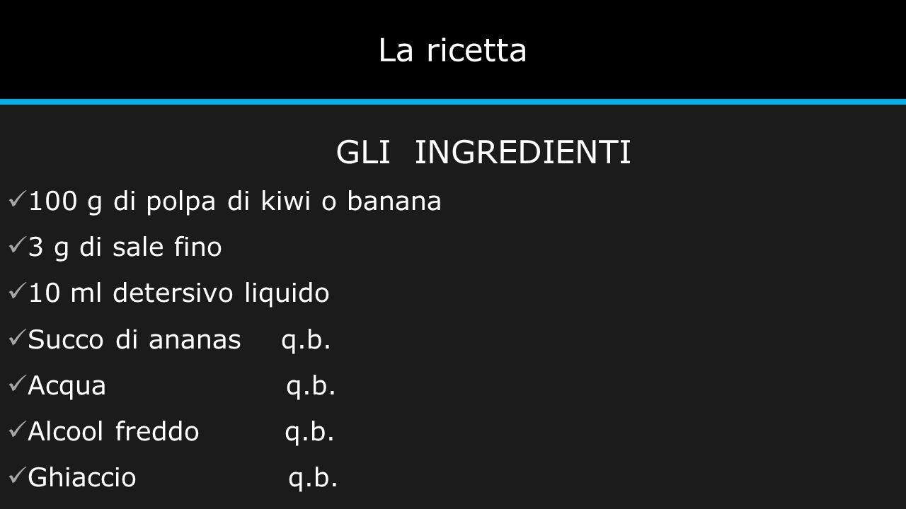 La ricetta GLI INGREDIENTI 100 g di polpa di kiwi o banana