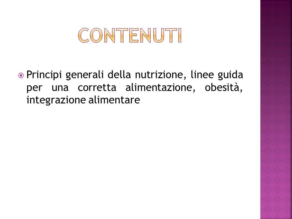 Contenuti Principi generali della nutrizione, linee guida per una corretta alimentazione, obesità, integrazione alimentare.
