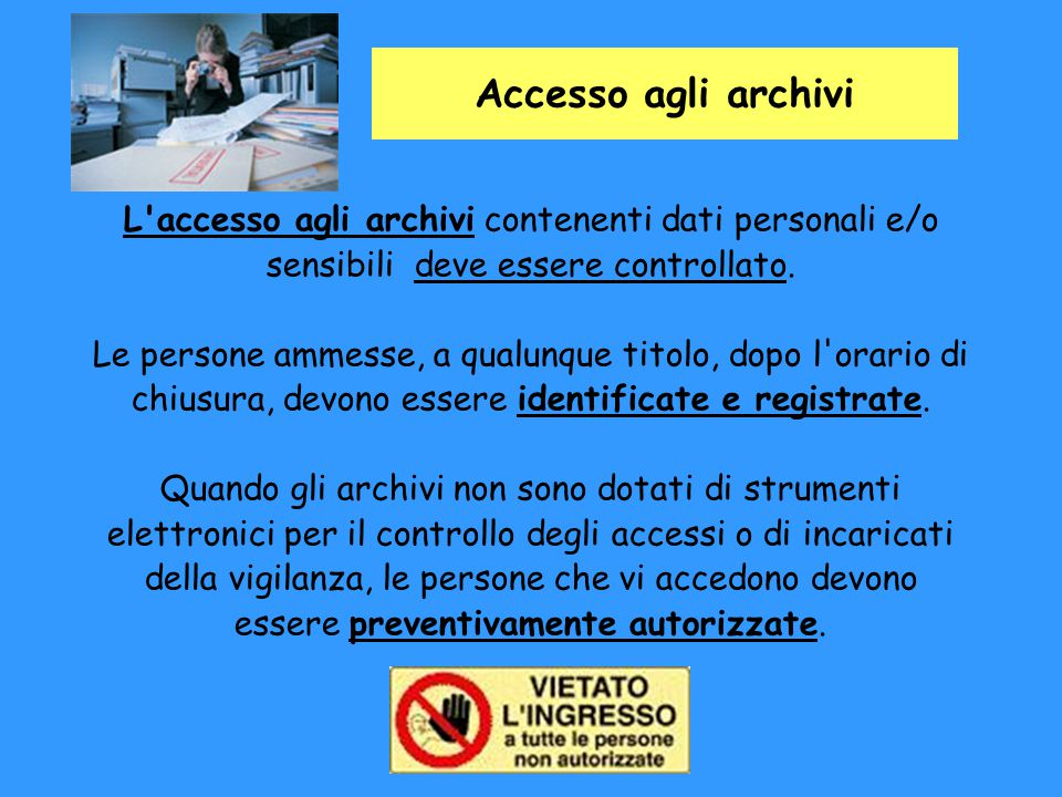 Accesso agli archivi L accesso agli archivi contenenti dati personali e/o. sensibili deve essere controllato.