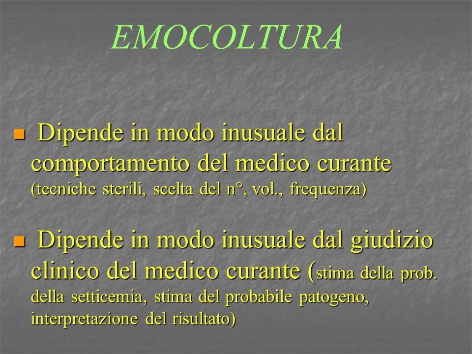 EMOCOLTURA Dipende in modo inusuale dal comportamento del medico curante (tecniche sterili, scelta del n°, vol., frequenza)