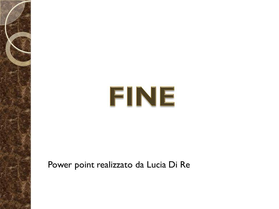 FINE Power point realizzato da Lucia Di Re