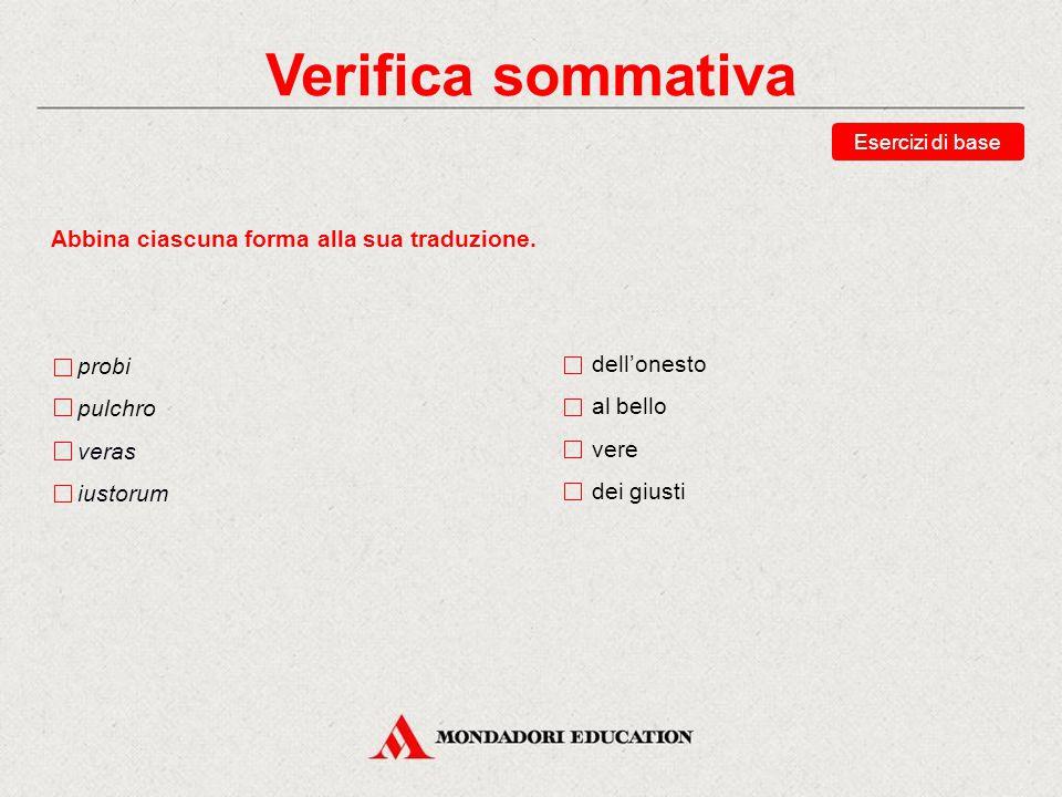 Verifica sommativa Abbina ciascuna forma alla sua traduzione. probi