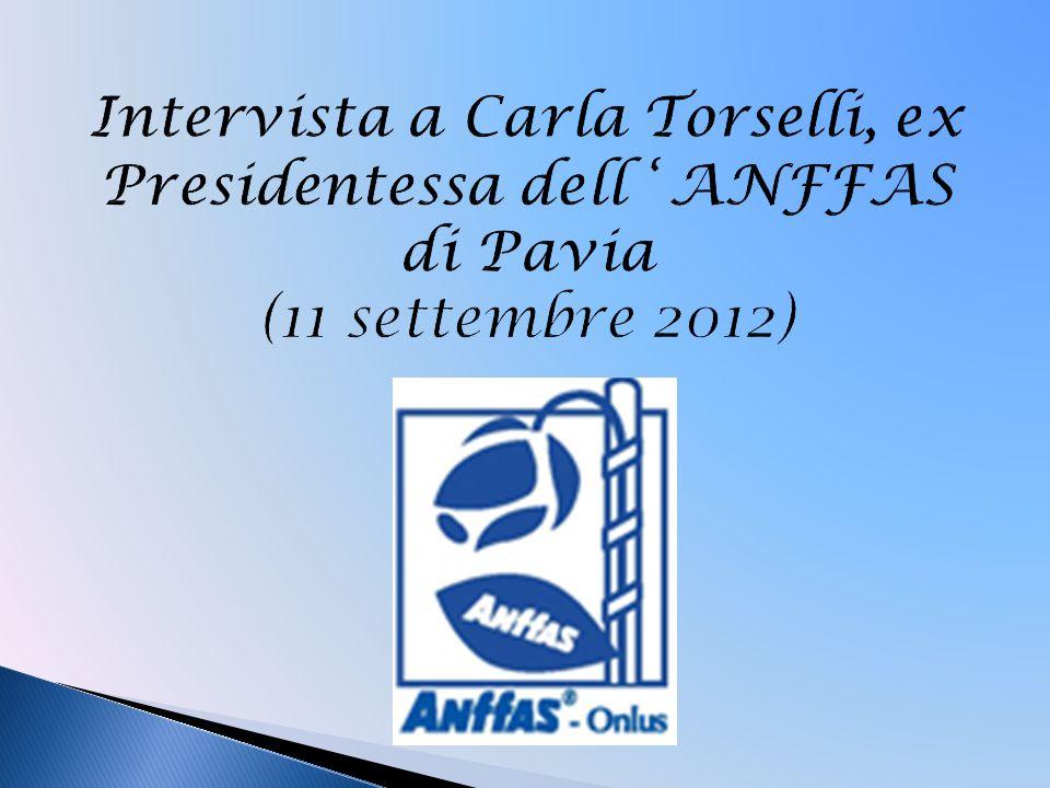 Intervista a Carla Torselli, ex Presidentessa dell ' ANFFAS di Pavia (11 settembre 2012)