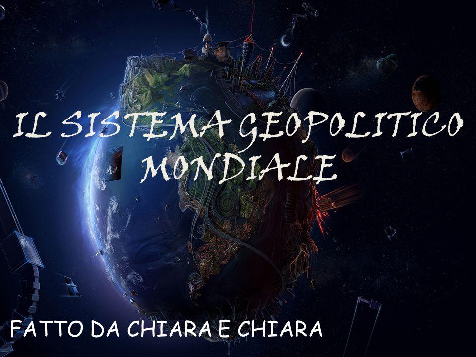 IL SISTEMA GEOPOLITICO MONDIALE