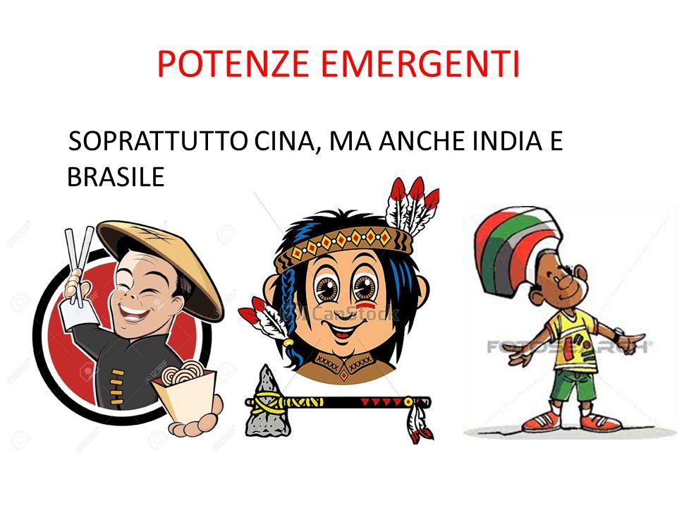 POTENZE EMERGENTI SOPRATTUTTO CINA, MA ANCHE INDIA E BRASILE