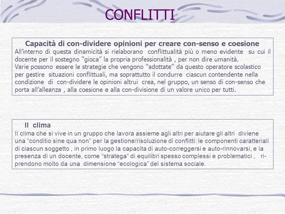 CONFLITTI Capacità di con-dividere opinioni per creare con-senso e coesione.