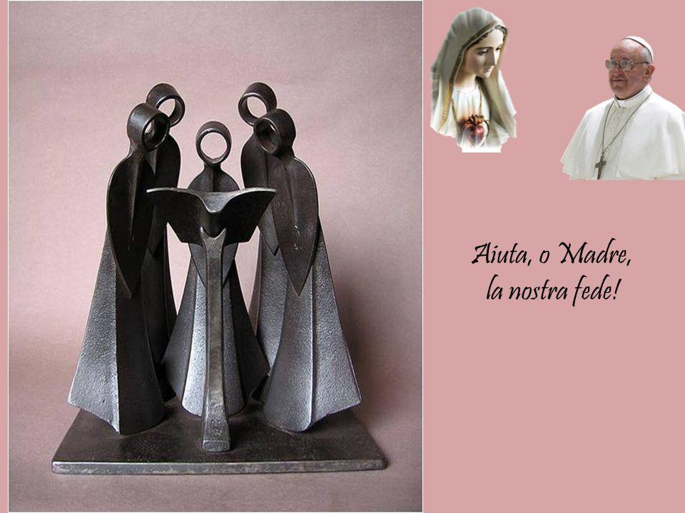 Aiuta, o Madre, la nostra fede!