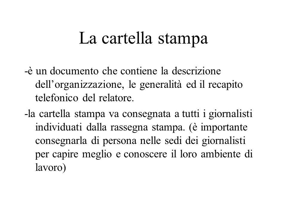La cartella stampa -è un documento che contiene la descrizione dell'organizzazione, le generalità ed il recapito telefonico del relatore.