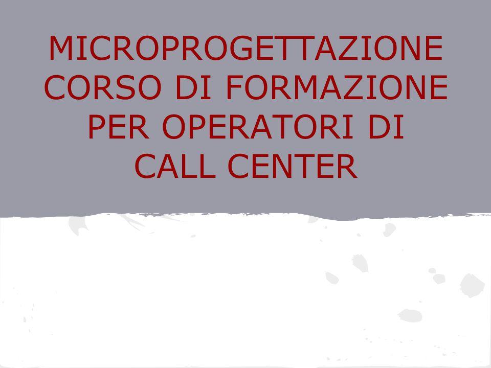 MICROPROGETTAZIONE CORSO DI FORMAZIONE PER OPERATORI DI CALL CENTER