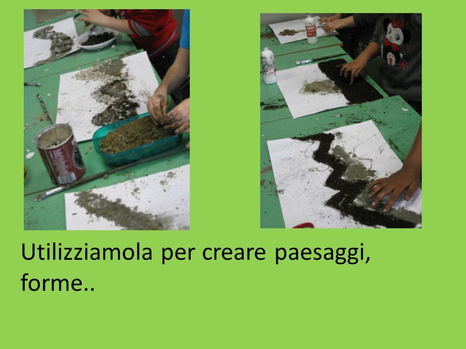 Utilizziamola per creare paesaggi, forme..