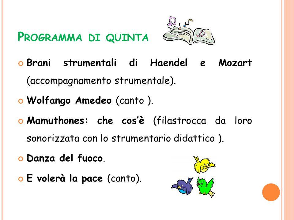 Programma di quinta Brani strumentali di Haendel e Mozart (accompagnamento strumentale). Wolfango Amedeo (canto ).